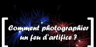 Réussir ses photos de feu d'artifice