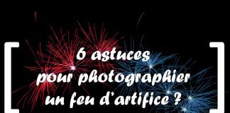 6 astuces pour photographier un feu d'artifice